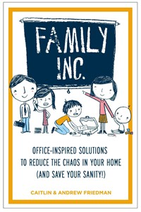 """This undated publicity image provided by Tarcher/Penguin shows the cover of the book, """"Family Inc.: Office-Inspired Solutions to Reduce the Chaos in Your Home (and Save Your Sanity),"""" by authors, Caitlin and Andrew Friedman. (AP Photo/Tarcher/Penguin)"""